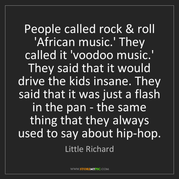 Little Richard: People called rock & roll 'African music.' They called...