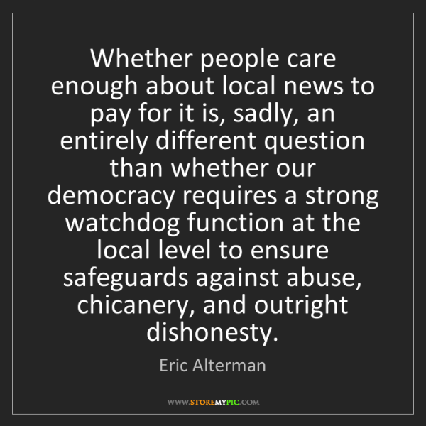 Eric Alterman: Whether people care enough about local news to pay for...