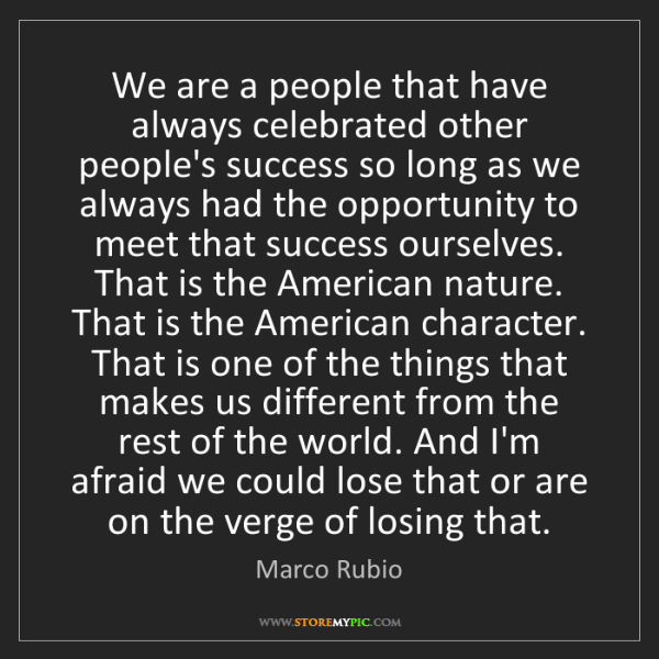 Marco Rubio: We are a people that have always celebrated other people's...