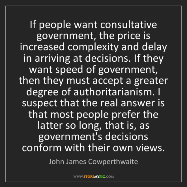 John James Cowperthwaite: If people want consultative government, the price is...