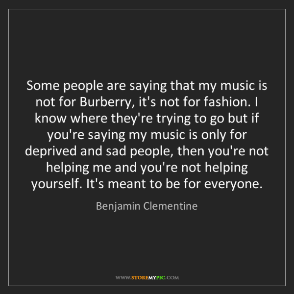 Benjamin Clementine: Some people are saying that my music is not for Burberry,...