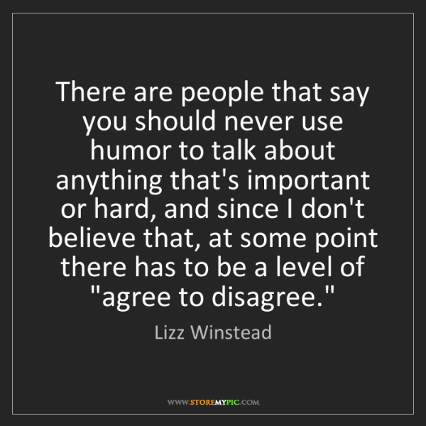 Lizz Winstead: There are people that say you should never use humor...