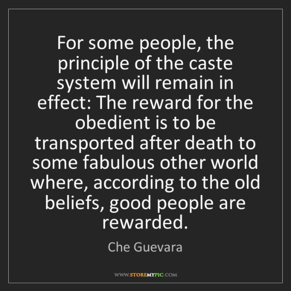 Che Guevara: For some people, the principle of the caste system will...