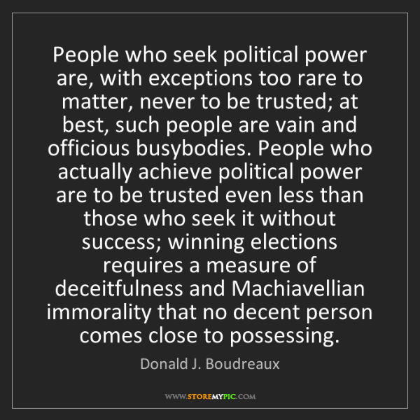 Donald J. Boudreaux: People who seek political power are, with exceptions...