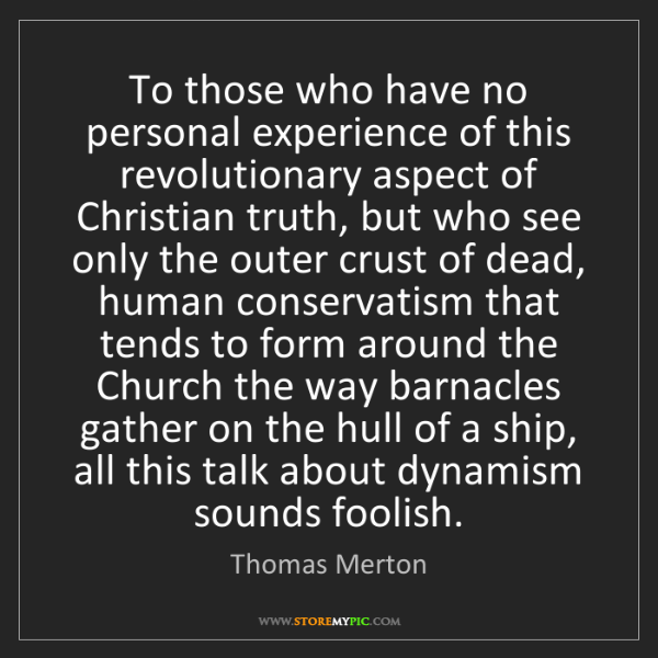 Thomas Merton: To those who have no personal experience of this revolutionary...