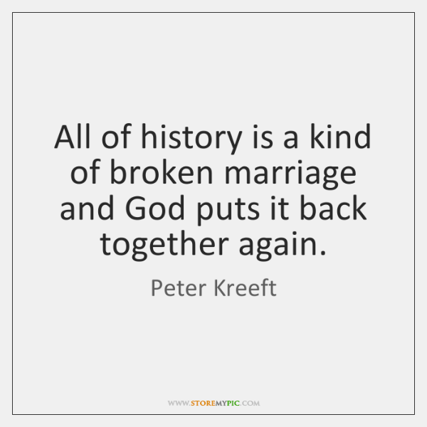 All of history is a kind of broken marriage and God puts ...