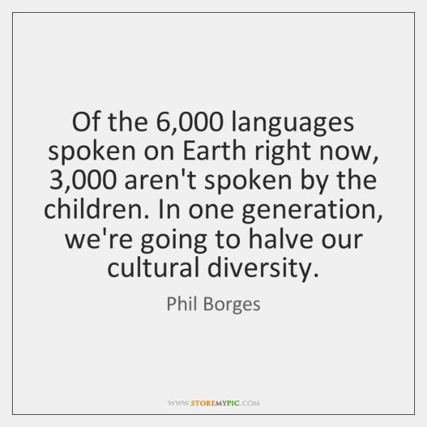 Of the 6,000 languages spoken on Earth right now, 3,000 aren't spoken by the ...