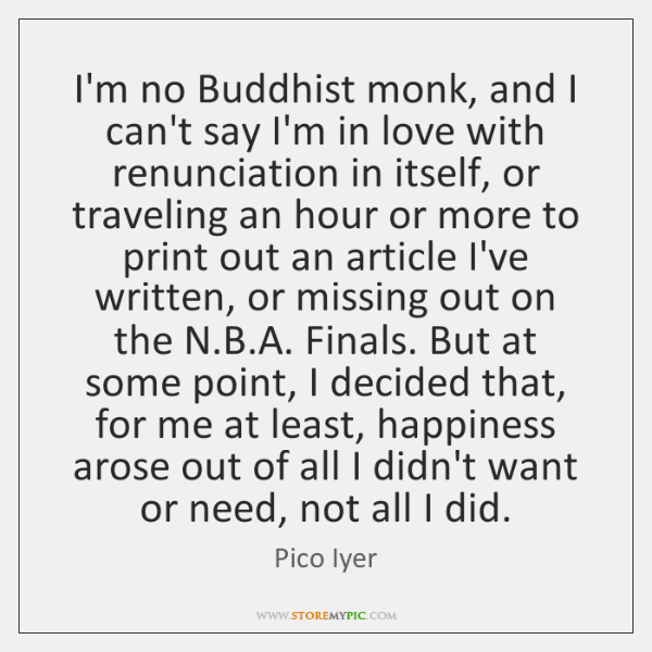 I'm no Buddhist monk, and I can't say I'm in love with ...
