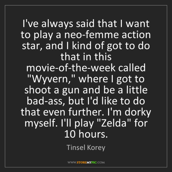 Tinsel Korey: I've always said that I want to play a neo-femme action...