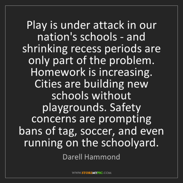 Darell Hammond: Play is under attack in our nation's schools - and shrinking...