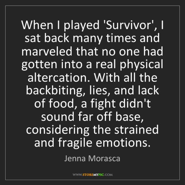 Jenna Morasca: When I played 'Survivor', I sat back many times and marveled...