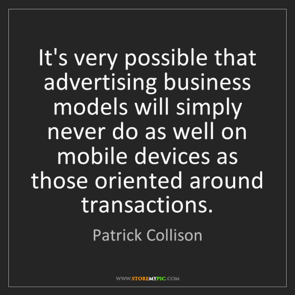 Patrick Collison: It's very possible that advertising business models will...