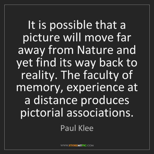 Paul Klee: It is possible that a picture will move far away from...