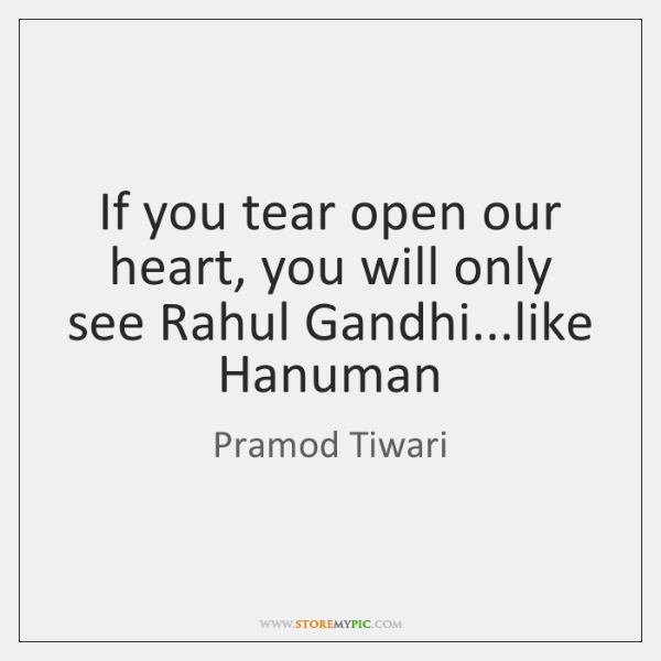 If you tear open our heart, you will only see Rahul Gandhi......