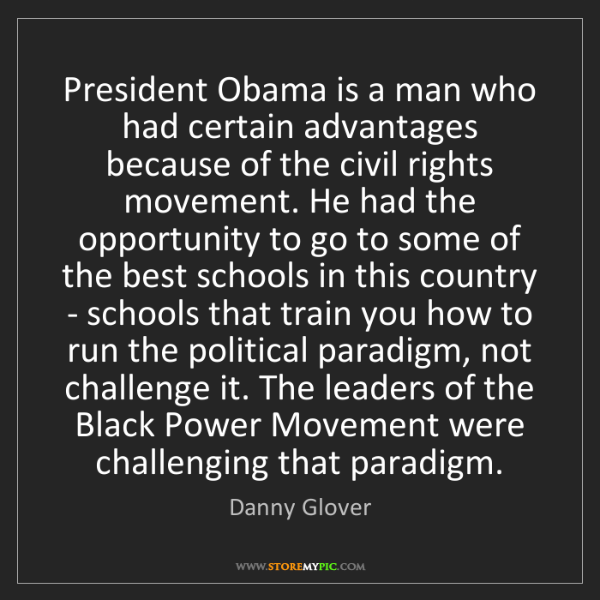 Danny Glover: President Obama is a man who had certain advantages because...