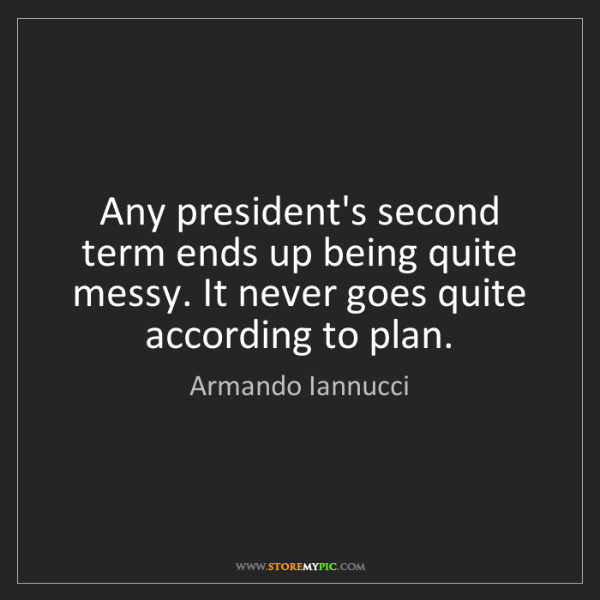 Armando Iannucci: Any president's second term ends up being quite messy....