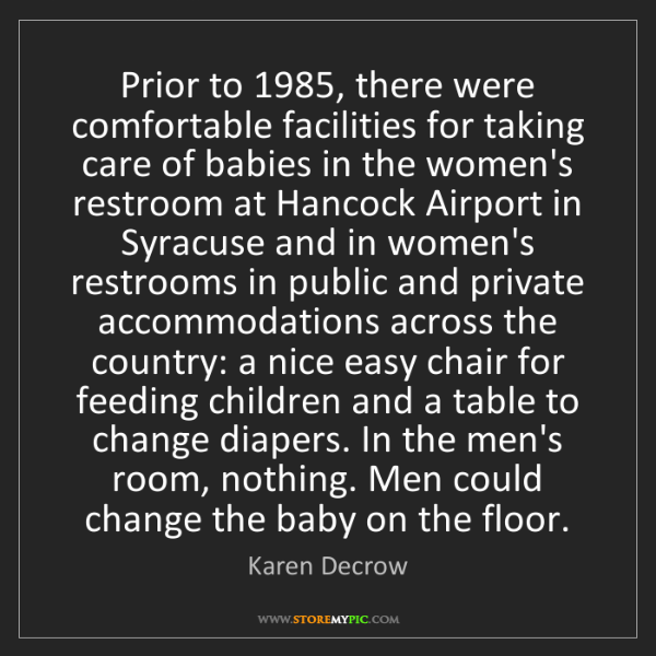 Karen Decrow: Prior to 1985, there were comfortable facilities for...