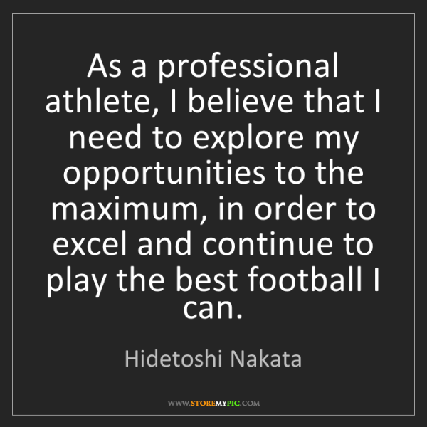 Hidetoshi Nakata: As a professional athlete, I believe that I need to explore...