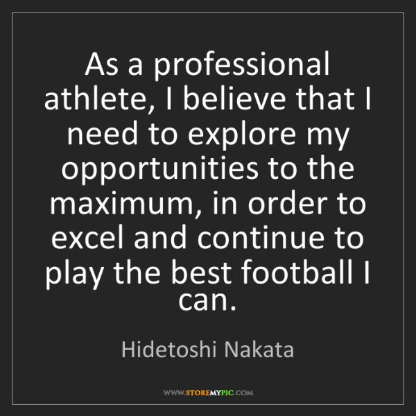 Hidetoshi Nakata: As a professional athlete, I believe that I need to explore...
