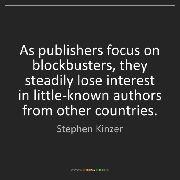 Stephen Kinzer: As publishers focus on blockbusters, they steadily lose...