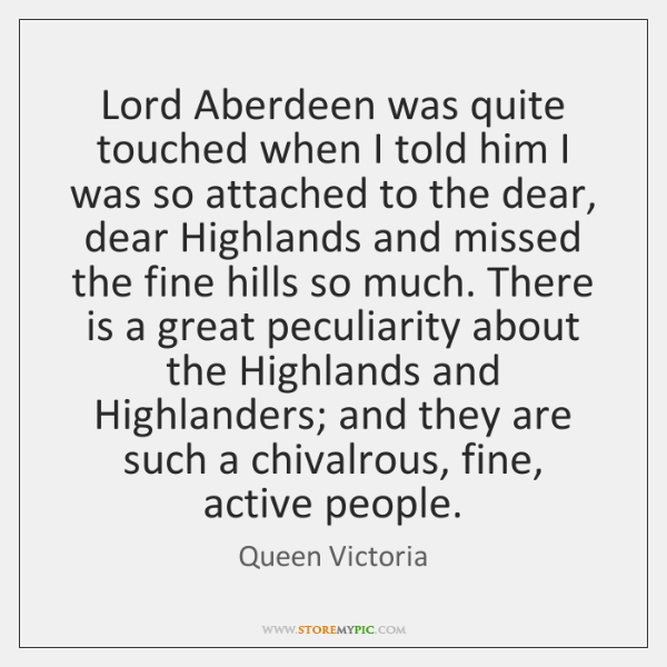 Lord Aberdeen was quite touched when I told him I was so ...