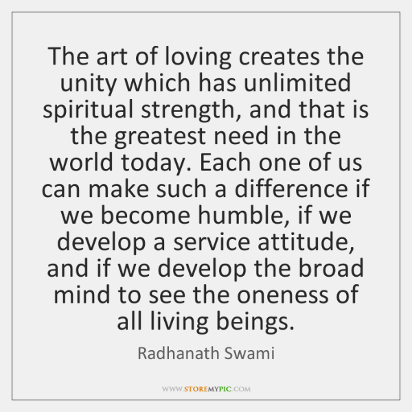 The art of loving creates the unity which has unlimited spiritual strength, ...
