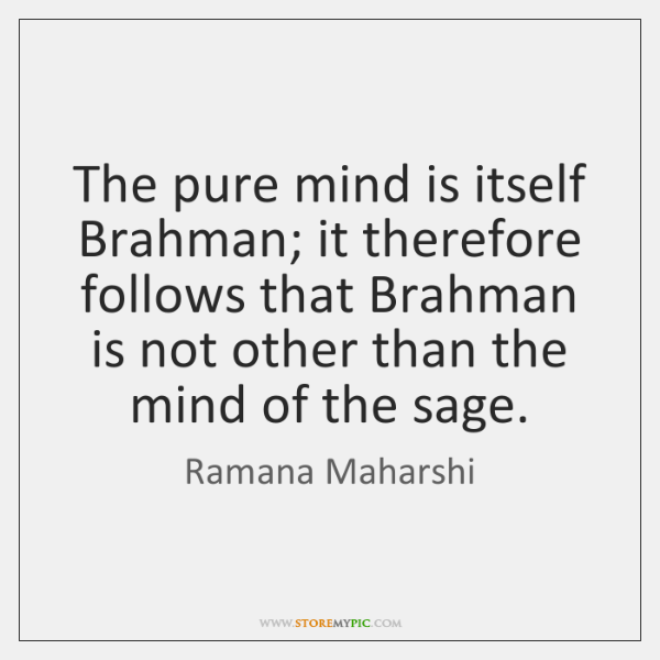 The pure mind is itself Brahman; it therefore follows that Brahman is ...