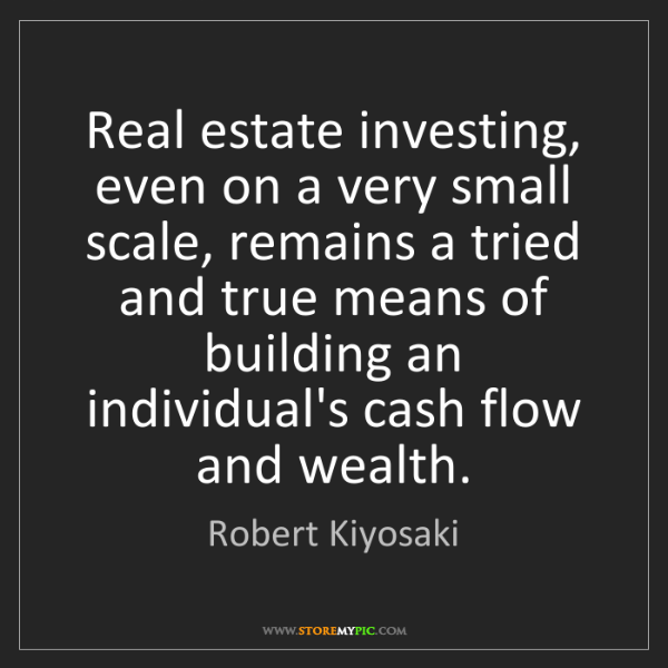 Robert Kiyosaki: Real estate investing, even on a very small scale, remains...