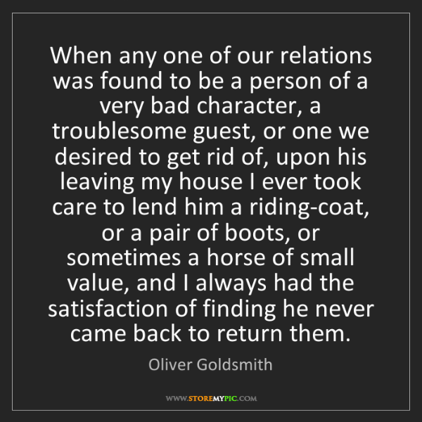 Oliver Goldsmith: When any one of our relations was found to be a person...