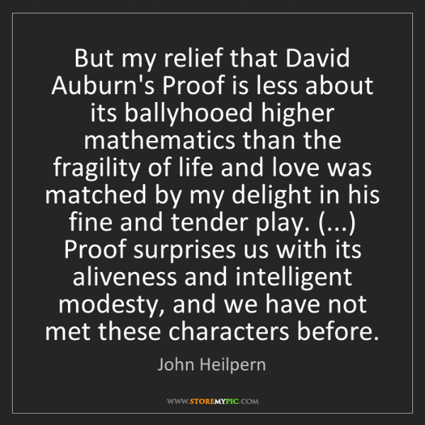 John Heilpern: But my relief that David Auburn's Proof is less about...