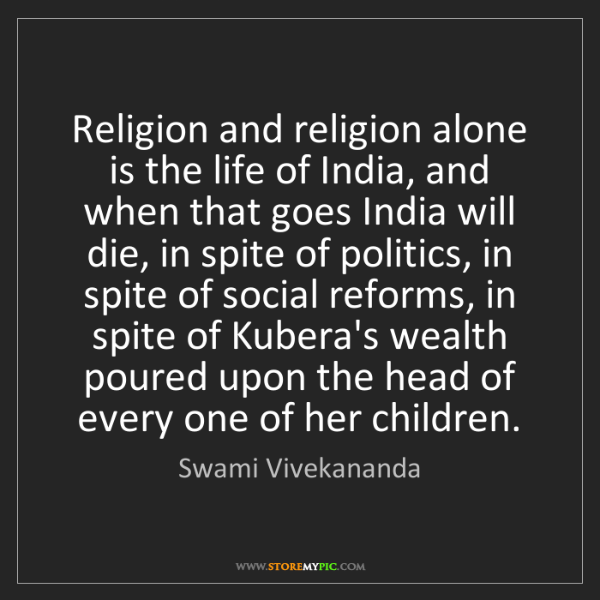 Swami Vivekananda: Religion and religion alone is the life of India, and...