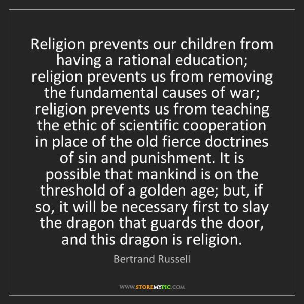 Bertrand Russell: Religion prevents our children from having a rational...