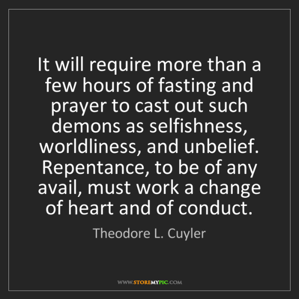 Theodore L. Cuyler: It will require more than a few hours of fasting and...