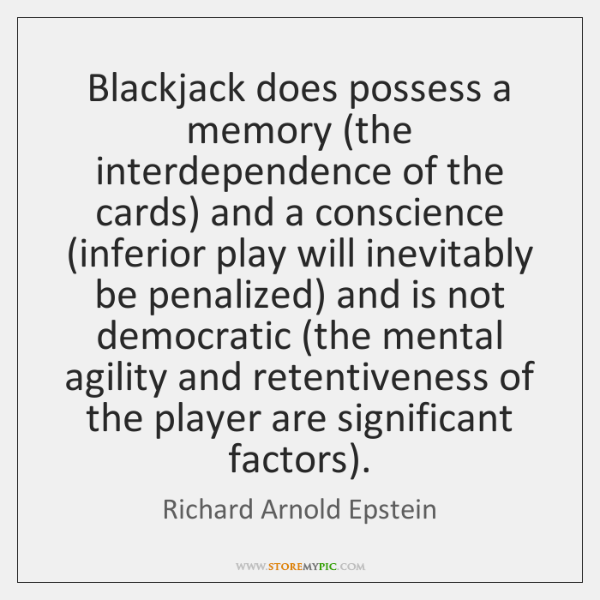 Blackjack does possess a memory (the interdependence of the cards) and a ...