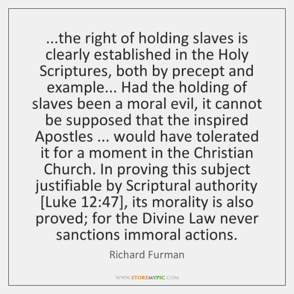 ...the right of holding slaves is clearly established in the Holy Scriptures, ...