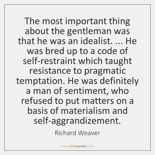 The most important thing about the gentleman was that he was an ...