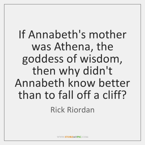If Annabeth's mother was Athena, the goddess of wisdom, then why didn't ...