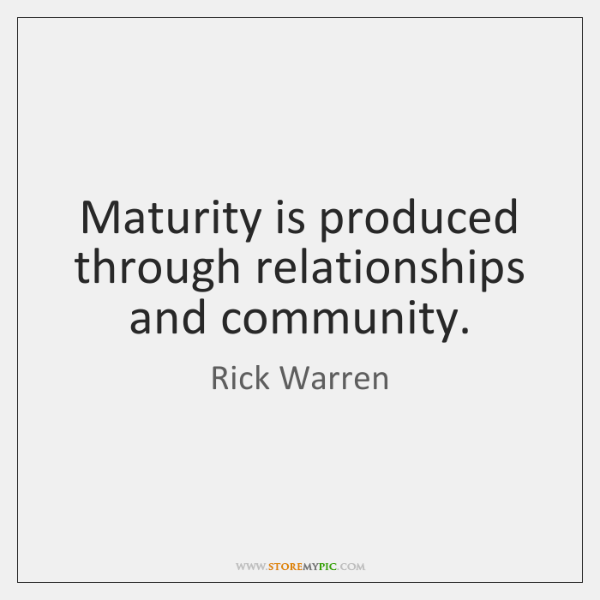 Maturity Is Produced Through Relationships And Community Storemypic