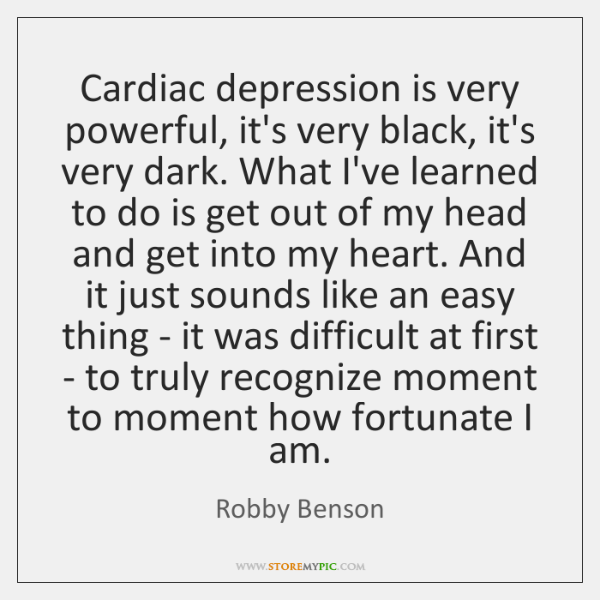 Cardiac depression is very powerful, it's very black, it's very dark. What ...