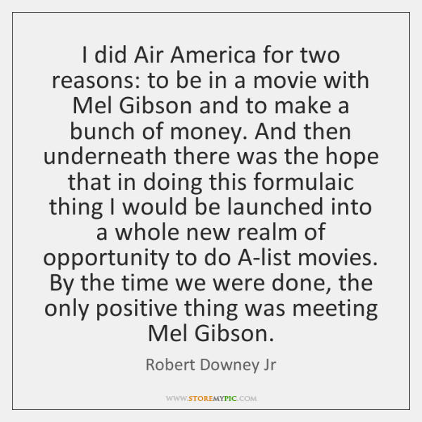 I did Air America for two reasons: to be in a movie ...