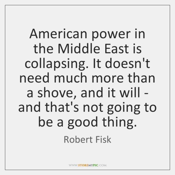 American power in the Middle East is collapsing. It doesn't need much ...