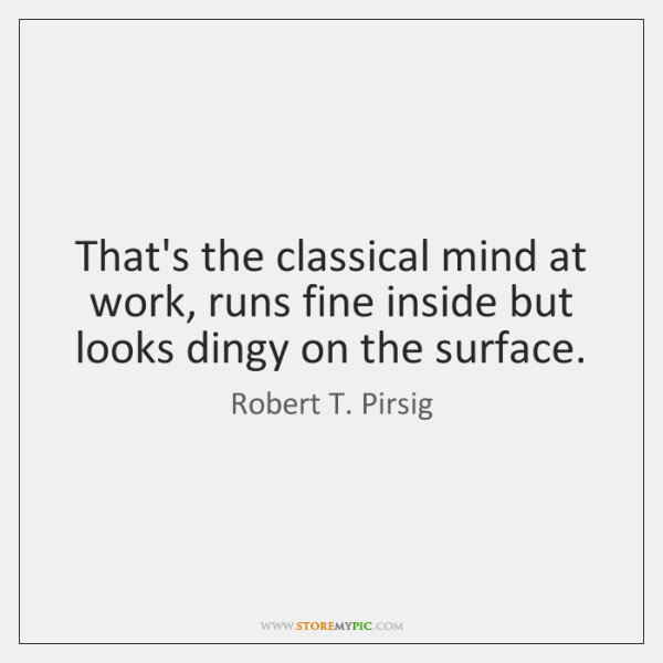 That's the classical mind at work, runs fine inside but looks dingy ...