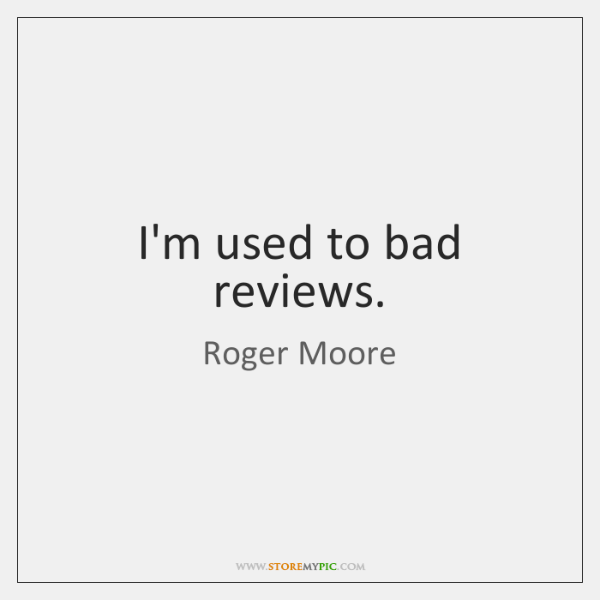 I'm used to bad reviews.