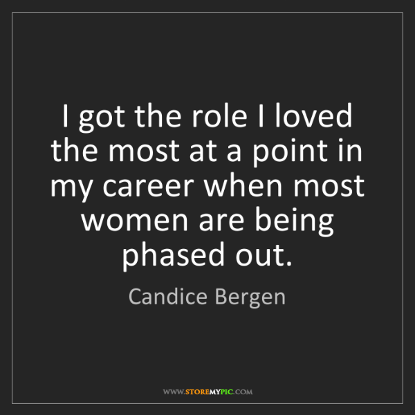 Candice Bergen: I got the role I loved the most at a point in my career...