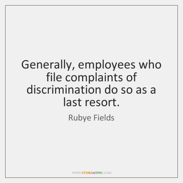 Generally, employees who file complaints of discrimination do so as a last ...
