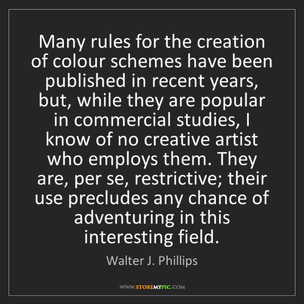 Walter J. Phillips: Many rules for the creation of colour schemes have been...
