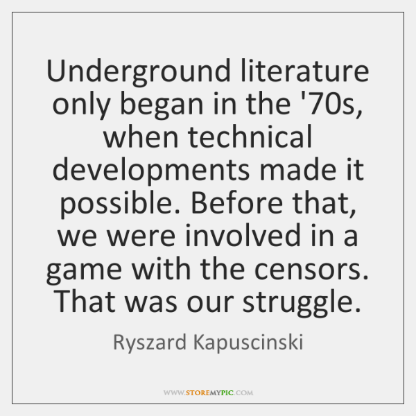 Underground literature only began in the '70s, when technical developments made ...