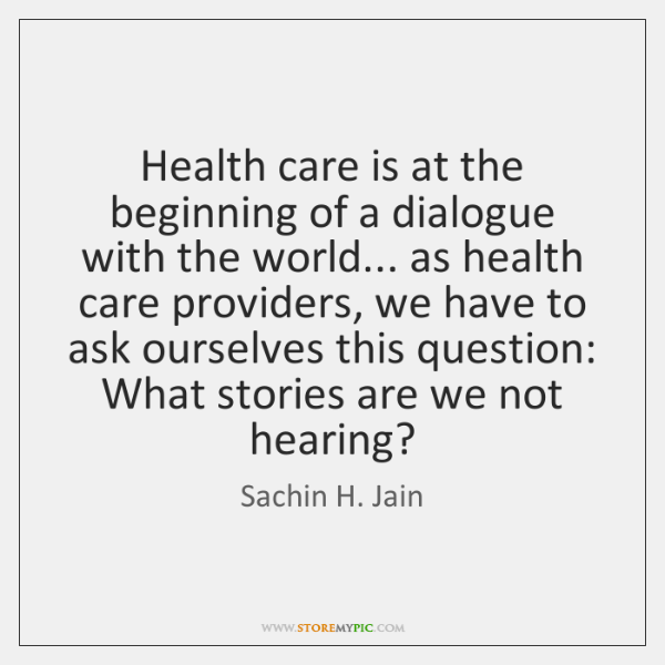 Health care is at the beginning of a dialogue with the world... ...
