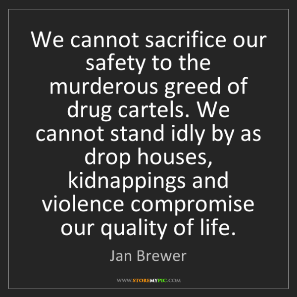 Jan Brewer: We cannot sacrifice our safety to the murderous greed...