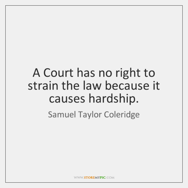 A Court has no right to strain the law because it causes ...